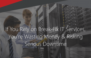Are You Still Relying On Break-Fix It Services