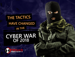 The Tactics Have Changed In The Cyber War Of 2018