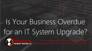Is Your Business Overdue For An IT System Upgrade?
